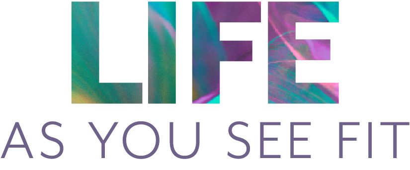 Life As You See Fit
